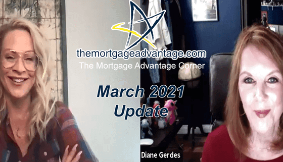 The Mortgage Advantage Corner - March 2021 Update