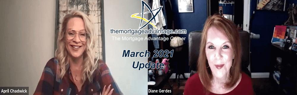 The Mortgage Advantage Corner - March 2021 Update