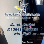 March Market Madness Update with April – The Mortgage Advantage Corner Podcast