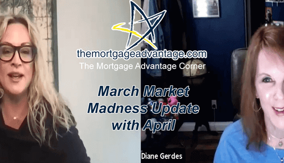 The Mortgage Advantage Corner - March Market Madness Update with April