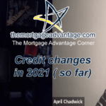 Credit changes in 2021 ( so far) – The Mortgage Advantage Corner Podcast