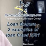 Loan Beware – 2 examples of loan fraud 2021 – The Mortgage Advantage Corner Podcast