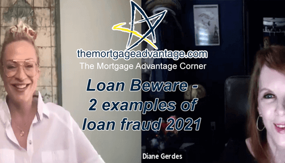 Loan Beware - 2 examples of loan fraud 2021 - The Mortgage Advantage Corner