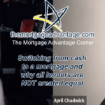 Switching from cash to a mortgage and why all lenders are NOT created equal – The Mortgage Advantage Corner Podcast