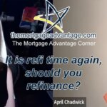 It is refi time again, should you refinance? – The Mortgage Advantage Corner Podcast