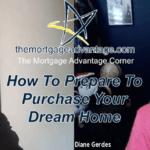 How To Prepare To Purchase Your Dream Home – The Mortgage Advantage Corner Podcast