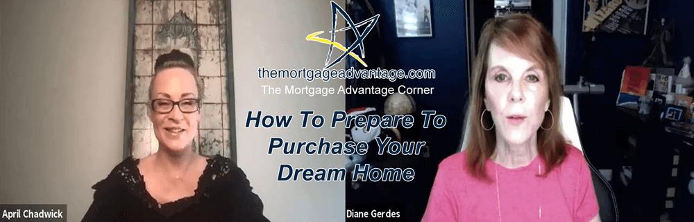 How To Prepare To Purchase Your Dream Home - The Mortgage Advantag Corner