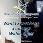 Want to purchase a condo? Watch this!! – The Mortgage Advantage Corner Podcast