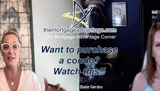 Want to purchase a condo? Watch this!! The Mortgage Advantage Corner