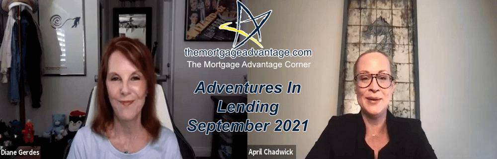 Adventures In Lending September 2021 - The Mortgage Advantage Corner