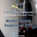 Market Update September 2021- The Mortgage Advantage Corner Podcast