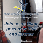 Join us as Diane goes over Title and Escrow – The Mortgage Advantage Corner Podcast